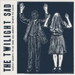 The Twilight Sad - Nobody Wants to Be Here and Nobody Wants to Leave